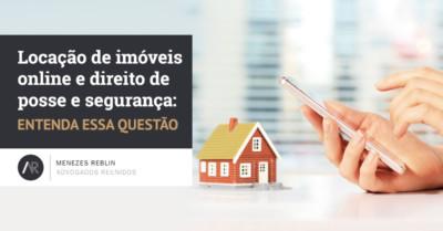Locação de imóveis online e direito de posse e segurança: entenda essa questão
