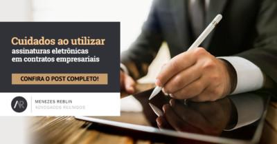 Cuidados ao utilizar assinaturas eletrônicas em contratos empresariais