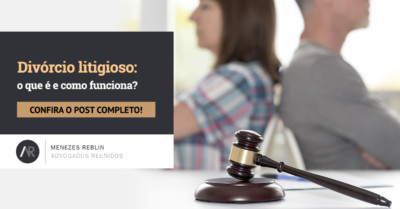 Divórcio litigioso: o que é e como funciona?