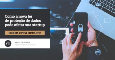 Como a nova lei de proteção de dados pode afetar sua startup